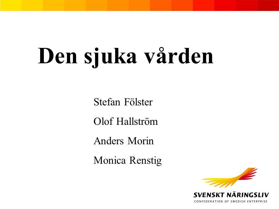 Den sjuka vården Stefan Fölster Olof Hallström Anders Morin Monica Renstig