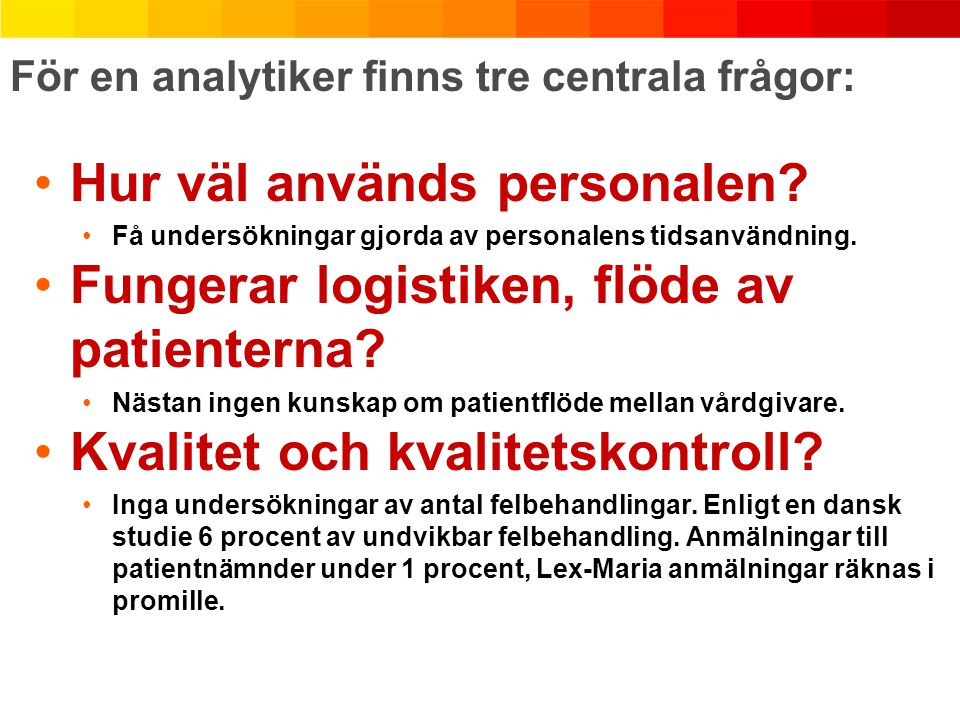 För en analytiker finns tre centrala frågor: Hur väl används personalen.