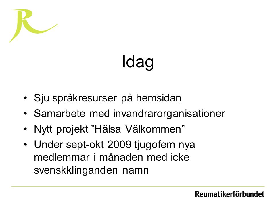 """Idag Sju språkresurser på hemsidan Samarbete med invandrarorganisationer Nytt projekt """"Hälsa Välkommen"""" Under sept-okt 2009 tjugofem nya medlemmar i m"""