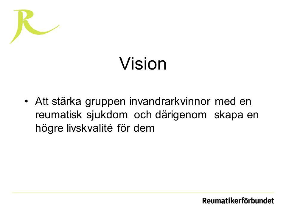 Vision Att stärka gruppen invandrarkvinnor med en reumatisk sjukdom och därigenom skapa en högre livskvalité för dem