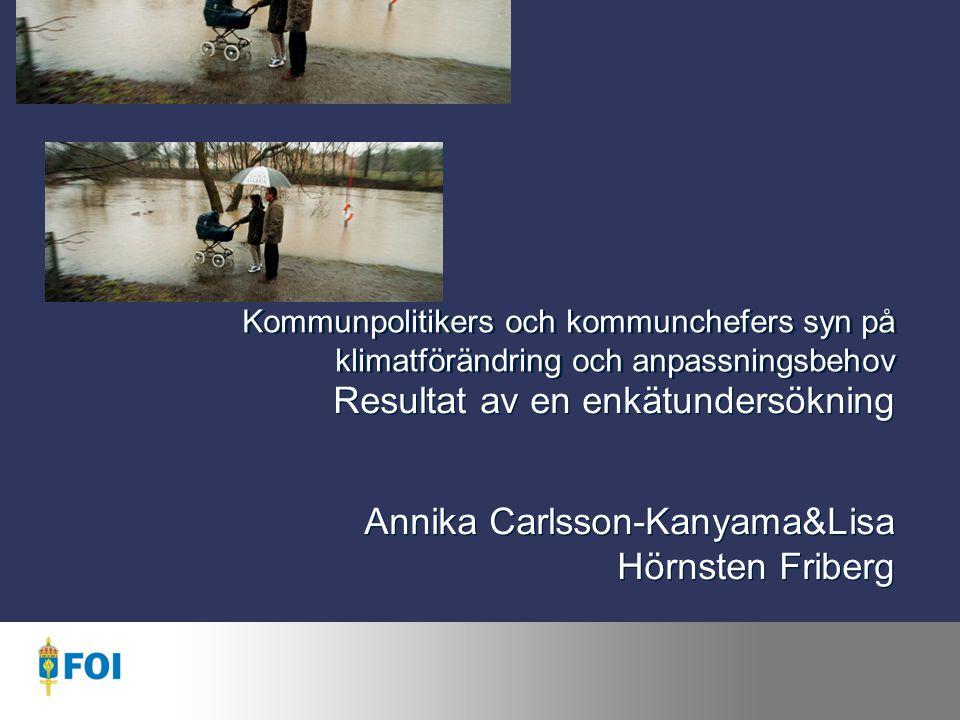 Kommunpolitikers och kommunchefers syn på klimatförändring och anpassningsbehov Resultat av en enkätundersökning Annika Carlsson-Kanyama&Lisa Hörnsten Friberg Resultat av en enkätundersökning Annika Carlsson-Kanyama&Lisa Hörnsten Friberg