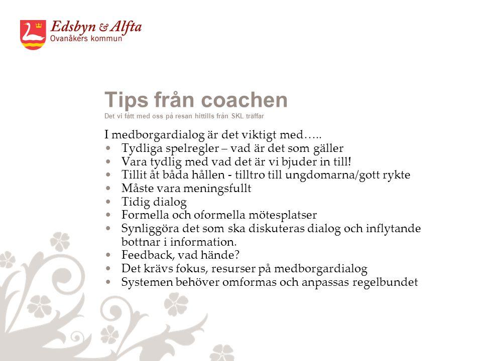 Tips från coachen Det vi fått med oss på resan hittills från SKL träffar I medborgardialog är det viktigt med…..