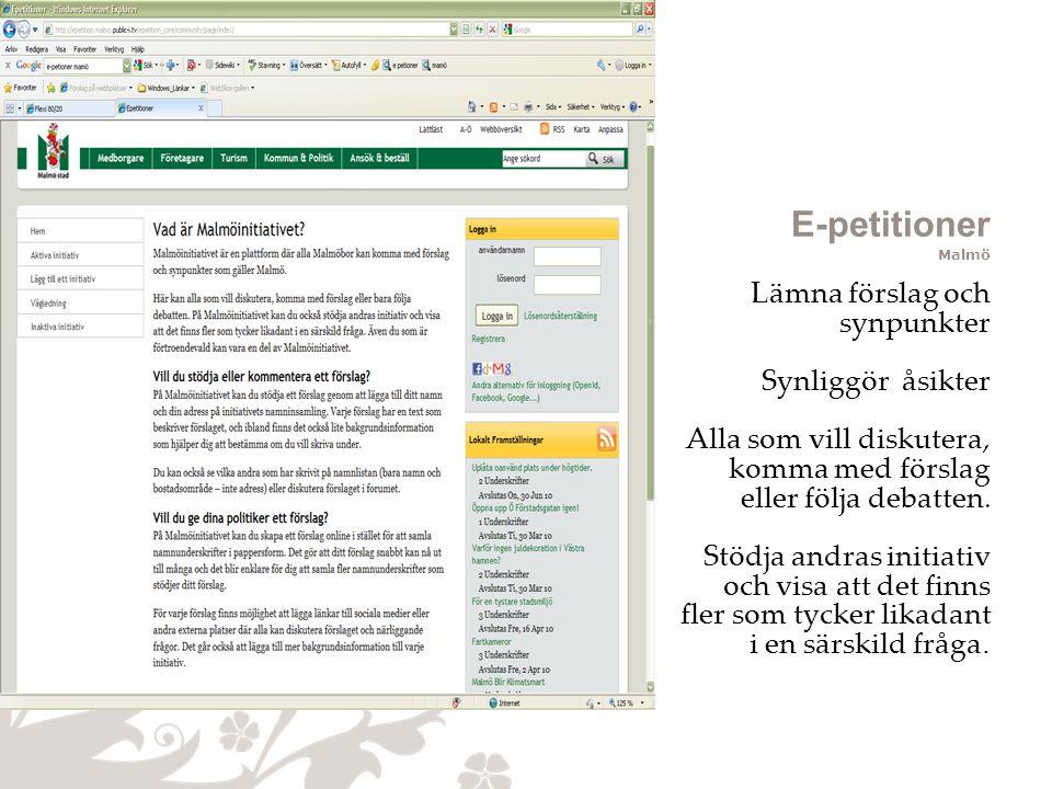 E-petitioner Malmö Lämna förslag och synpunkter Synliggör åsikter Alla som vill diskutera, komma med förslag eller följa debatten.