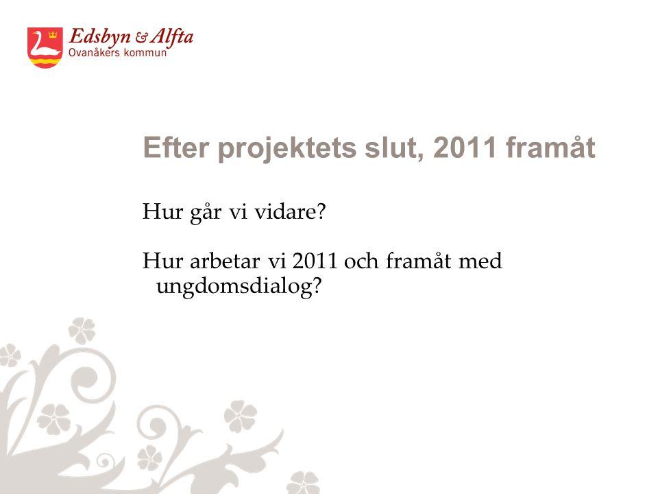 Efter projektets slut, 2011 framåt Hur går vi vidare.