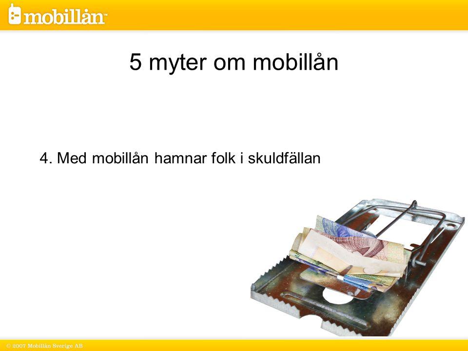 4. Med mobillån hamnar folk i skuldfällan 5 myter om mobillån