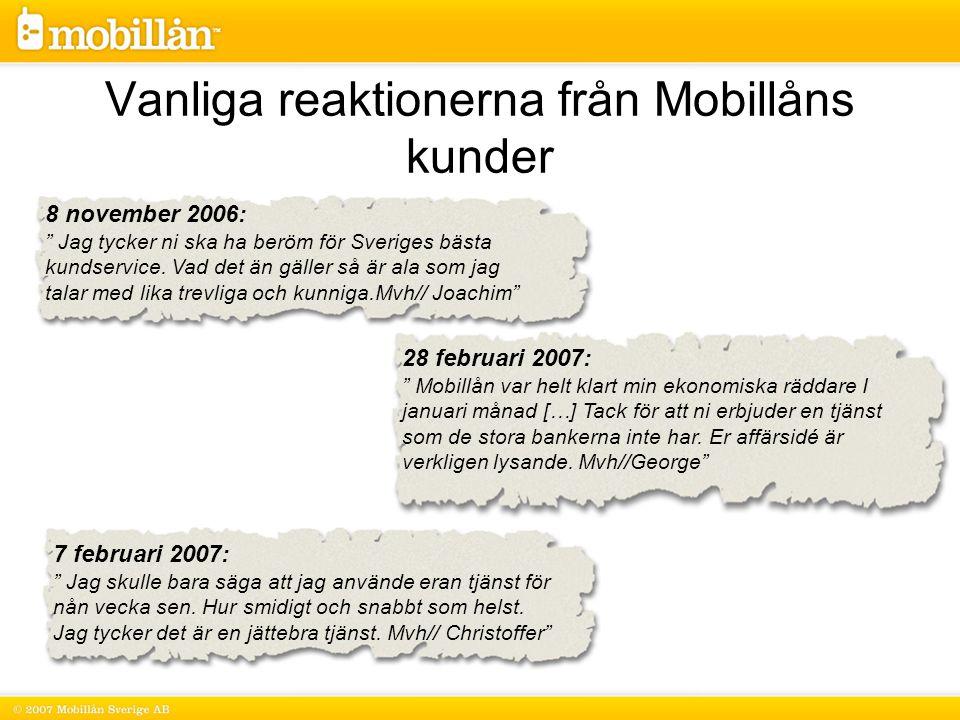Vanliga reaktionerna från Mobillåns kunder 7 februari 2007: Jag skulle bara säga att jag använde eran tjänst för nån vecka sen.