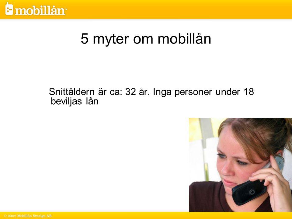 Snittåldern är ca: 32 år. Inga personer under 18 beviljas lån 5 myter om mobillån