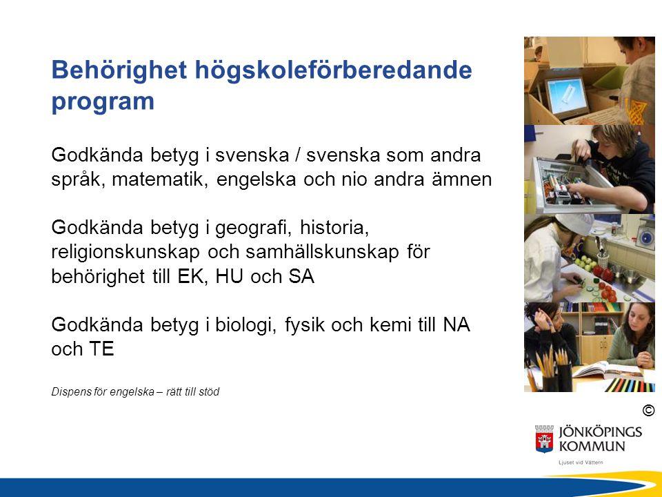 © Behörighet högskoleförberedande program Godkända betyg i svenska / svenska som andra språk, matematik, engelska och nio andra ämnen Godkända betyg i