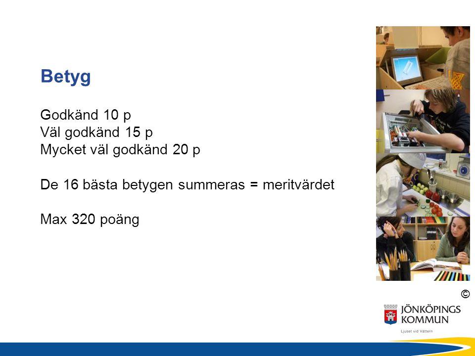 © Betyg Godkänd 10 p Väl godkänd 15 p Mycket väl godkänd 20 p De 16 bästa betygen summeras = meritvärdet Max 320 poäng