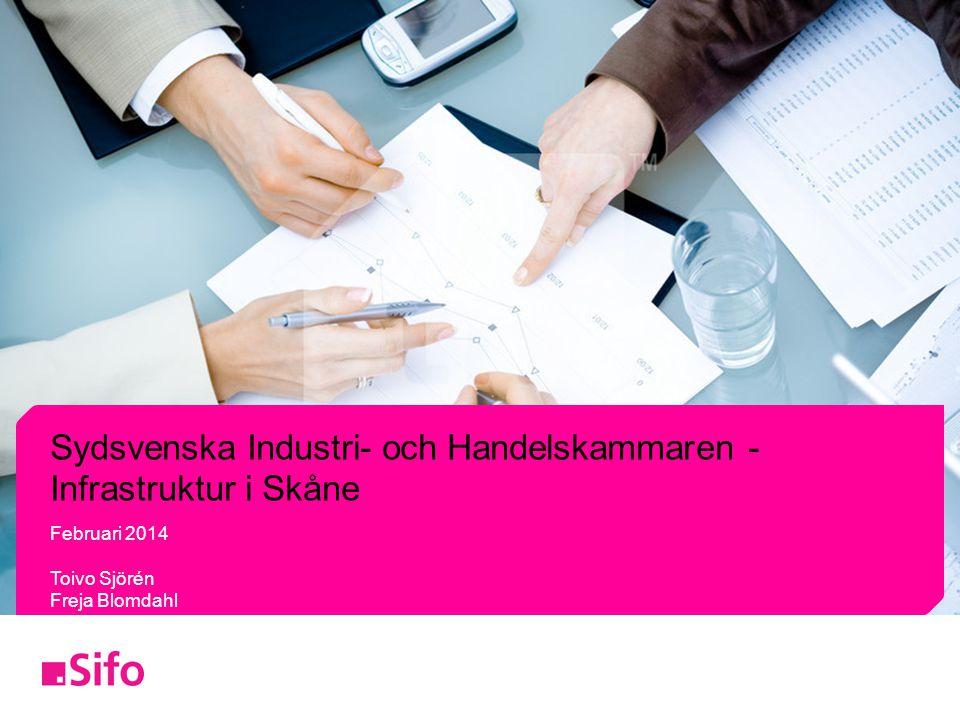 Sydsvenska Industri- och Handelskammaren - Infrastruktur i Skåne Februari 2014 Toivo Sjörén Freja Blomdahl