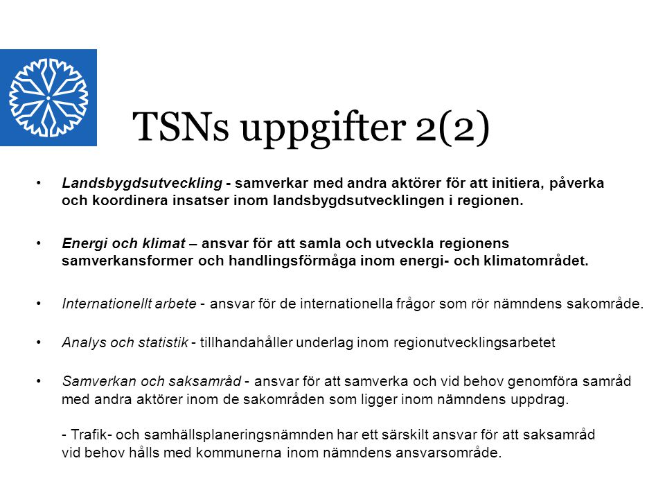 Landstinget i Östergötland TSNs uppgifter 2(2) Landsbygdsutveckling - samverkar med andra aktörer för att initiera, påverka och koordinera insatser inom landsbygdsutvecklingen i regionen.