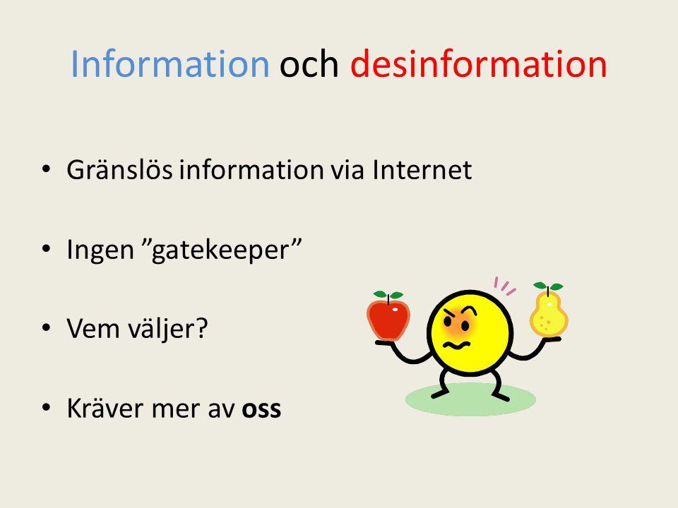 """Information och desinformation Gränslös information via Internet Ingen """"gatekeeper"""" Vem väljer? Kräver mer av oss"""