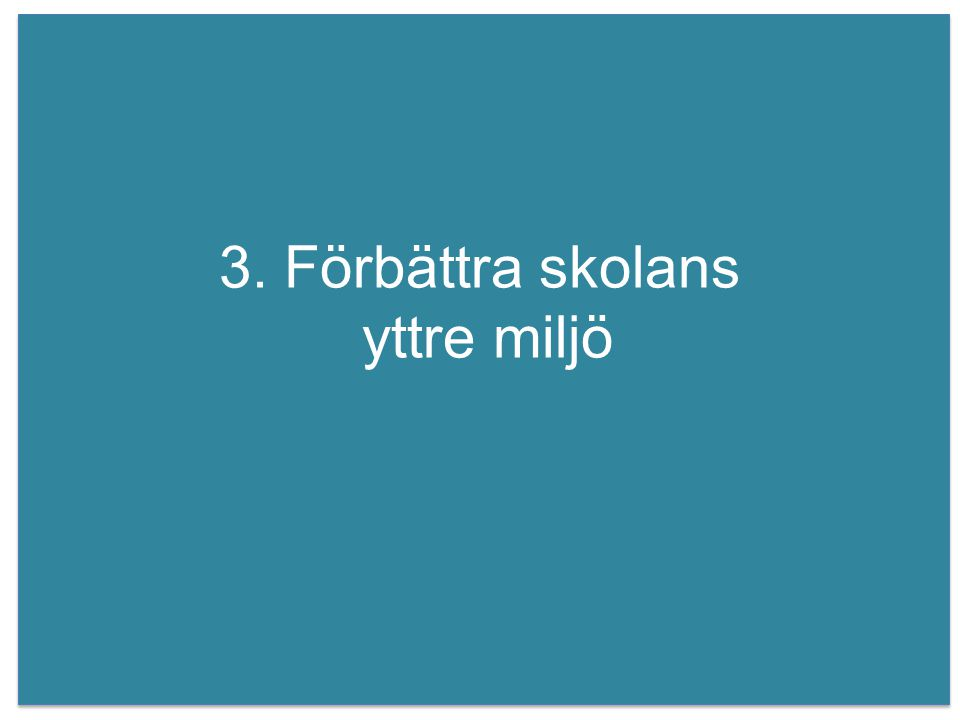 3. Förbättra skolans yttre miljö