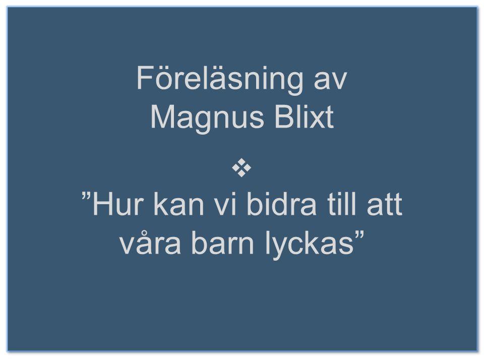 Föreläsning av Magnus Blixt  Hur kan vi bidra till att våra barn lyckas