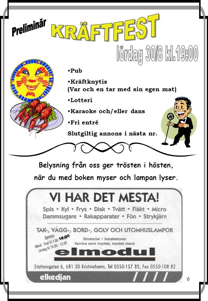 6 Pub Kräftknytis (Var och en tar med sin egen mat) Lotteri Karaoke och/eller dans Fri entré Slutgiltig annons i nästa nr.