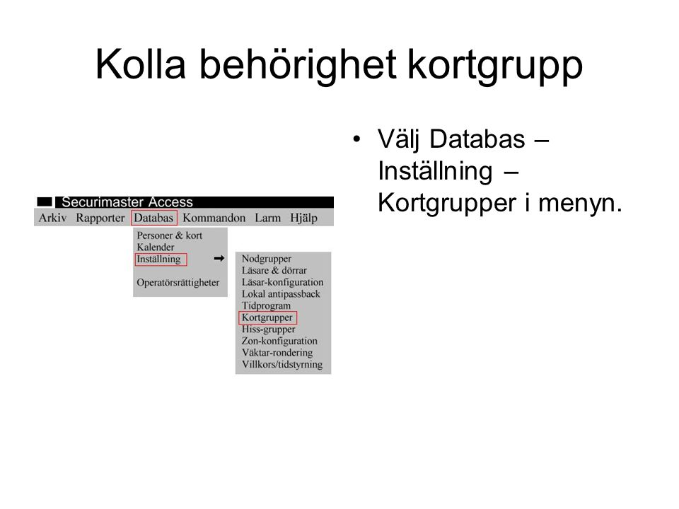 Kolla behörighet kortgrupp Välj Databas – Inställning – Kortgrupper i menyn.