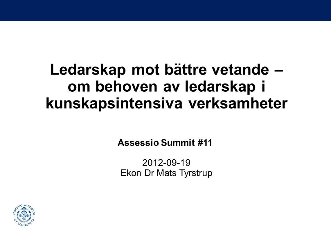 Ledarskap mot bättre vetande – om behoven av ledarskap i kunskapsintensiva verksamheter Assessio Summit #11 2012-09-19 Ekon Dr Mats Tyrstrup