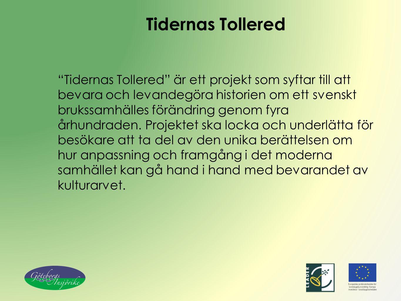 Tidernas Tollered Tidernas Tollered är ett projekt som syftar till att bevara och levandegöra historien om ett svenskt brukssamhälles förändring genom fyra århundraden.