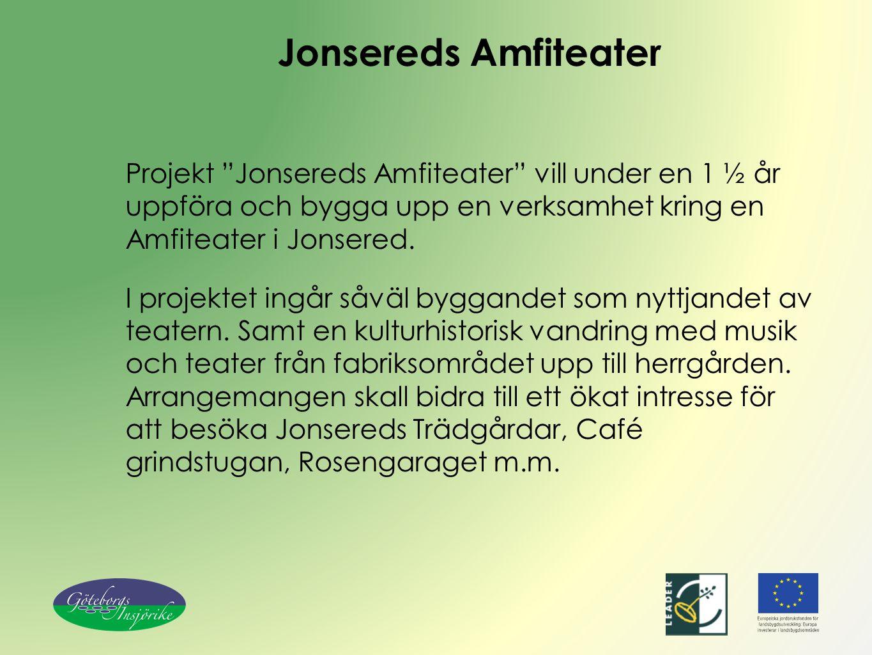 Jonsereds Amfiteater Projekt Jonsereds Amfiteater vill under en 1 ½ år uppföra och bygga upp en verksamhet kring en Amfiteater i Jonsered.