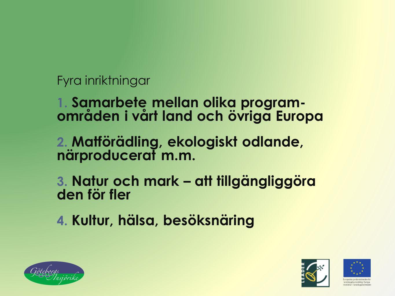 Fyra inriktningar 1. Samarbete mellan olika program- områden i vårt land och övriga Europa 2. Matförädling, ekologiskt odlande, närproducerat m.m. 3.