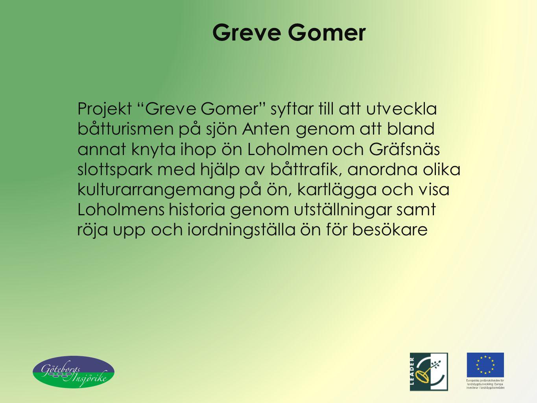 """Greve Gomer Projekt """"Greve Gomer"""" syftar till att utveckla båtturismen på sjön Anten genom att bland annat knyta ihop ön Loholmen och Gräfsnäs slottsp"""
