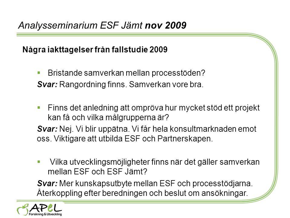 Analysseminarium ESF Jämt nov 2009 Några iakttagelser från fallstudie 2009  Bristande samverkan mellan processtöden? Svar: Rangordning finns. Samverk