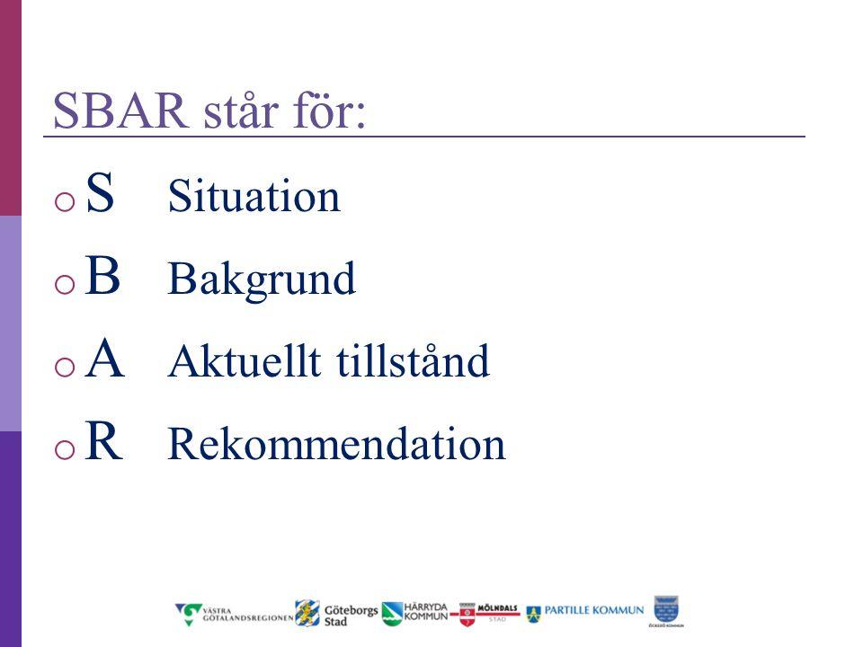 Bakgrund o Utvecklat i USA och används av NASA och kärnkraftsindustrin o Används inom hälso- och sjukvården för att strukturera informationen och presentera viktig fakta snabbt och effektivt o SBAR har testats mellan hemtjänst och vårdcentral i Stockholm