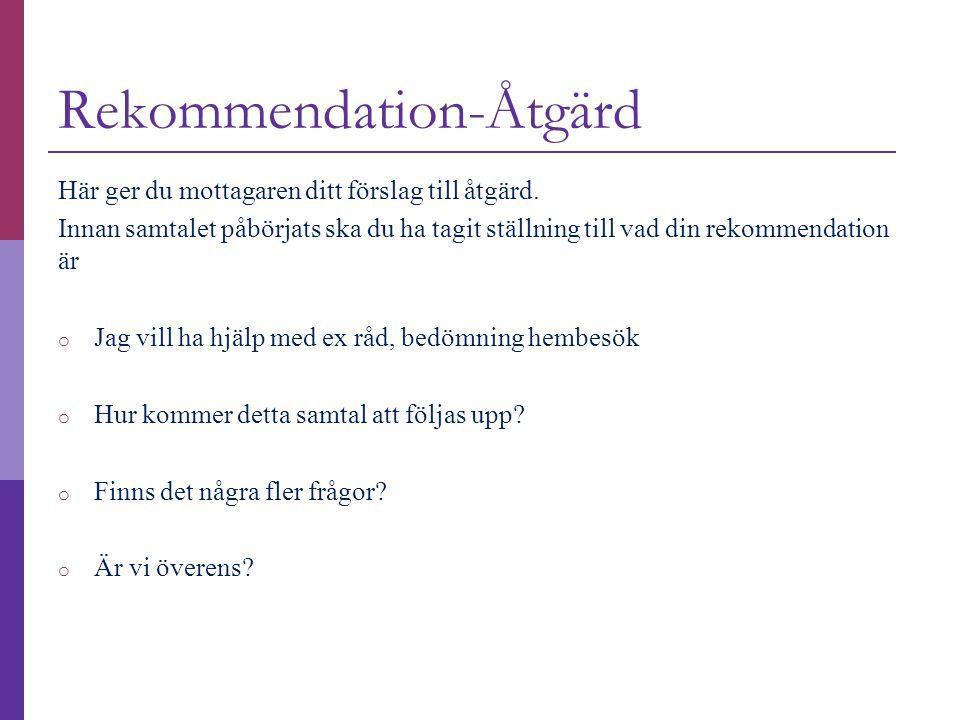 Rekommendation-Åtgärd Här ger du mottagaren ditt förslag till åtgärd. Innan samtalet påbörjats ska du ha tagit ställning till vad din rekommendation ä