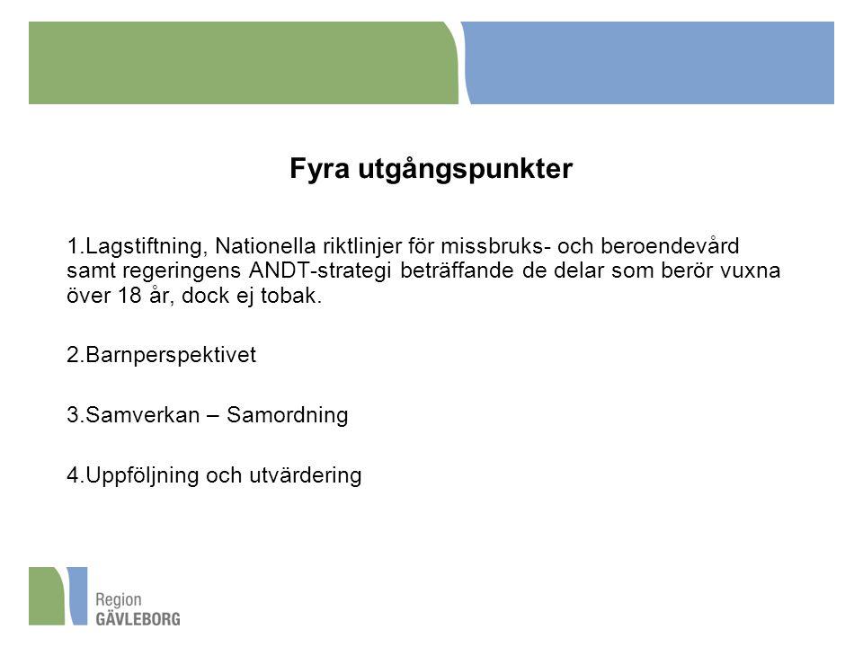 Fyra utgångspunkter 1.Lagstiftning, Nationella riktlinjer för missbruks- och beroendevård samt regeringens ANDT-strategi beträffande de delar som berö