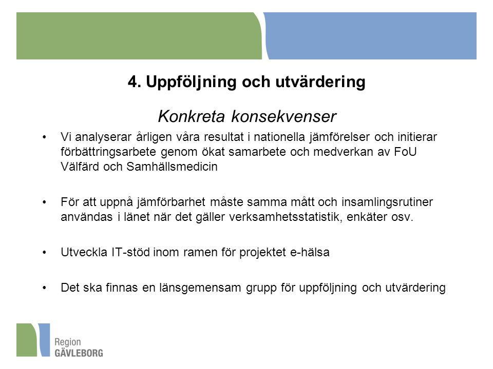 4. Uppföljning och utvärdering Konkreta konsekvenser Vi analyserar årligen våra resultat i nationella jämförelser och initierar förbättringsarbete gen