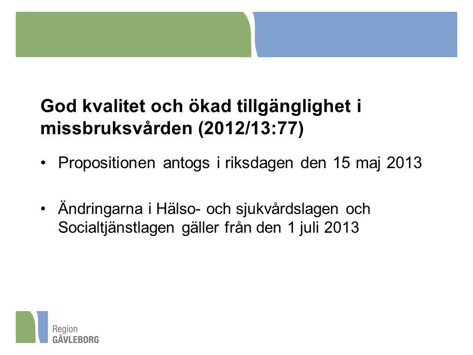 God kvalitet och ökad tillgänglighet i missbruksvården (2012/13:77) Propositionen antogs i riksdagen den 15 maj 2013 Ändringarna i Hälso- och sjukvård