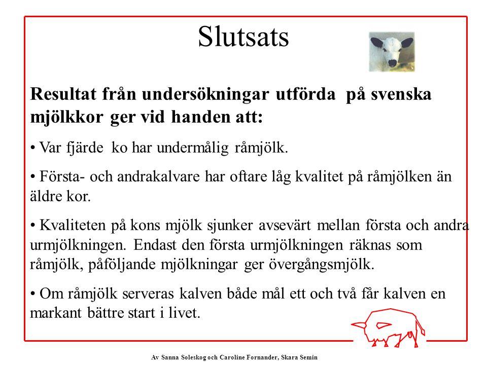 Av Sanna Soleskog och Caroline Fornander, Skara Semin Resultat från undersökningar utförda på svenska mjölkkor ger vid handen att: Var fjärde ko har undermålig råmjölk.