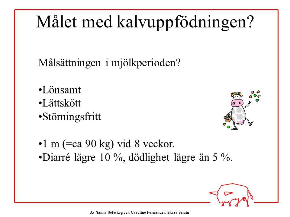 Av Sanna Soleskog och Caroline Fornander, Skara Semin Målet med kalvuppfödningen.