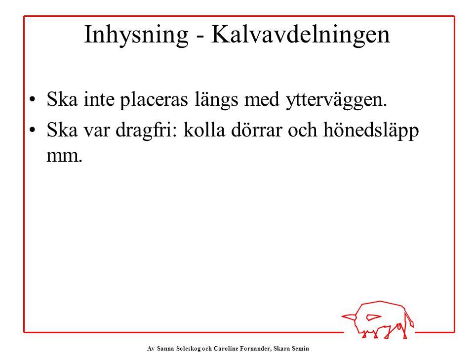 Av Sanna Soleskog och Caroline Fornander, Skara Semin Inhysning - Kalvavdelningen Ska inte placeras längs med ytterväggen.