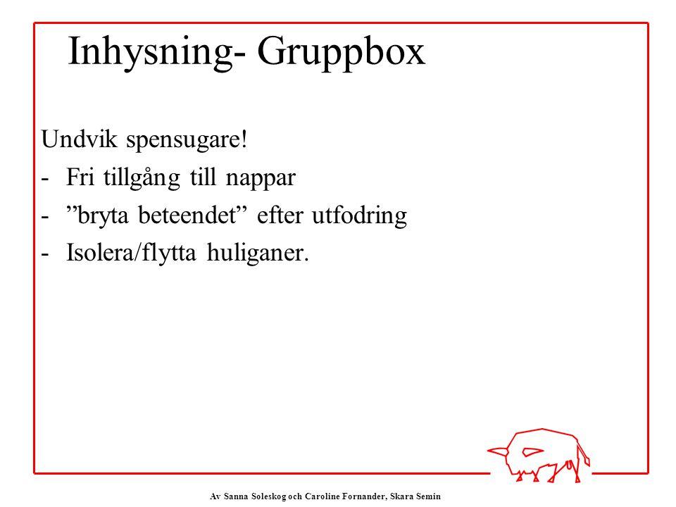 Av Sanna Soleskog och Caroline Fornander, Skara Semin Inhysning- Gruppbox Undvik spensugare.