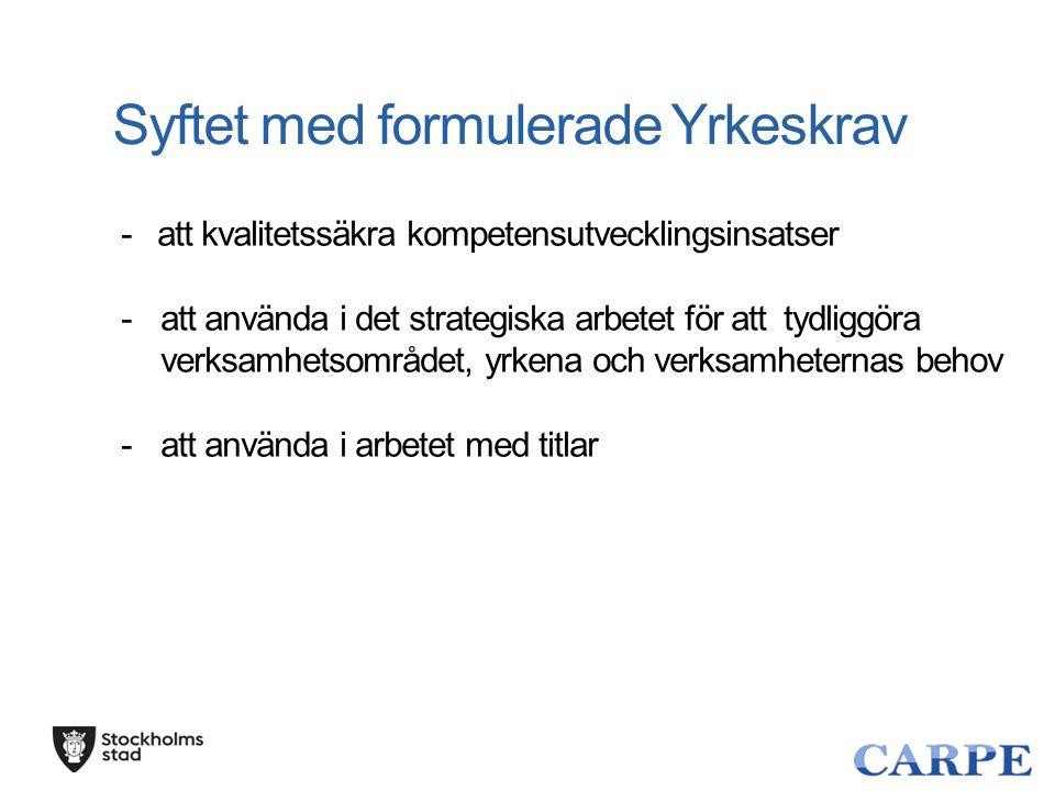 Syftet med formulerade Yrkeskrav - att kvalitetssäkra kompetensutvecklingsinsatser -att använda i det strategiska arbetet för att tydliggöra verksamhe
