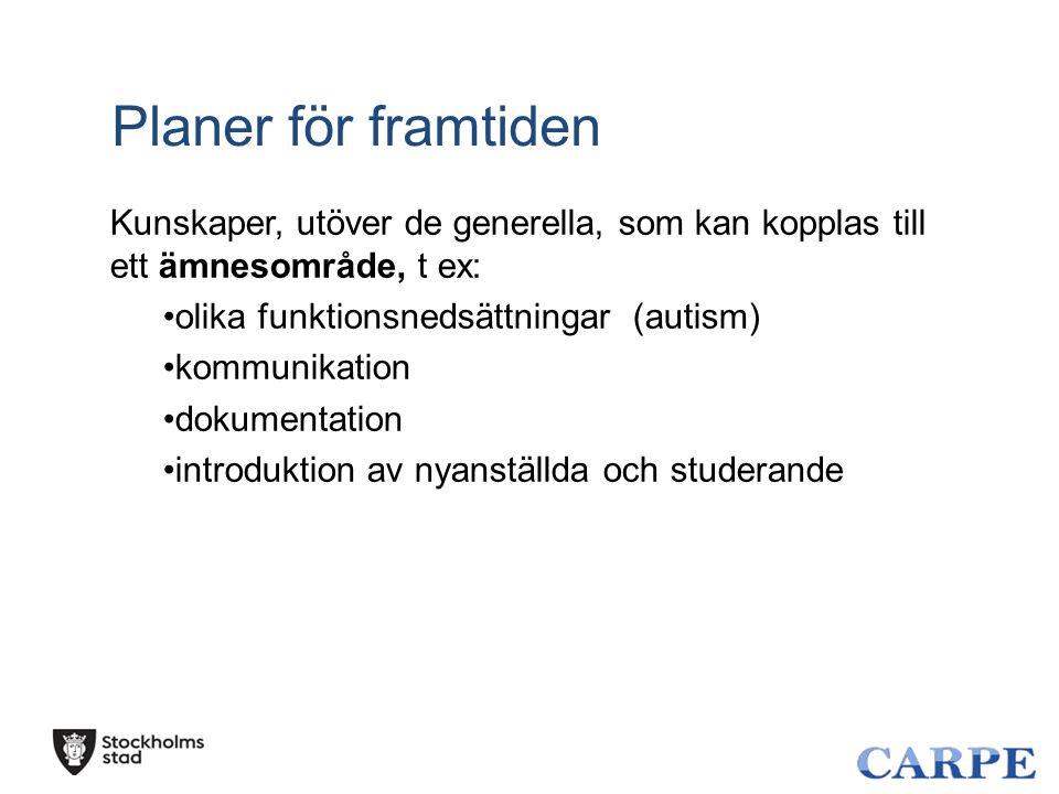 Kunskaper, utöver de generella, som kan kopplas till ett ämnesområde, t ex: olika funktionsnedsättningar (autism) kommunikation dokumentation introduk