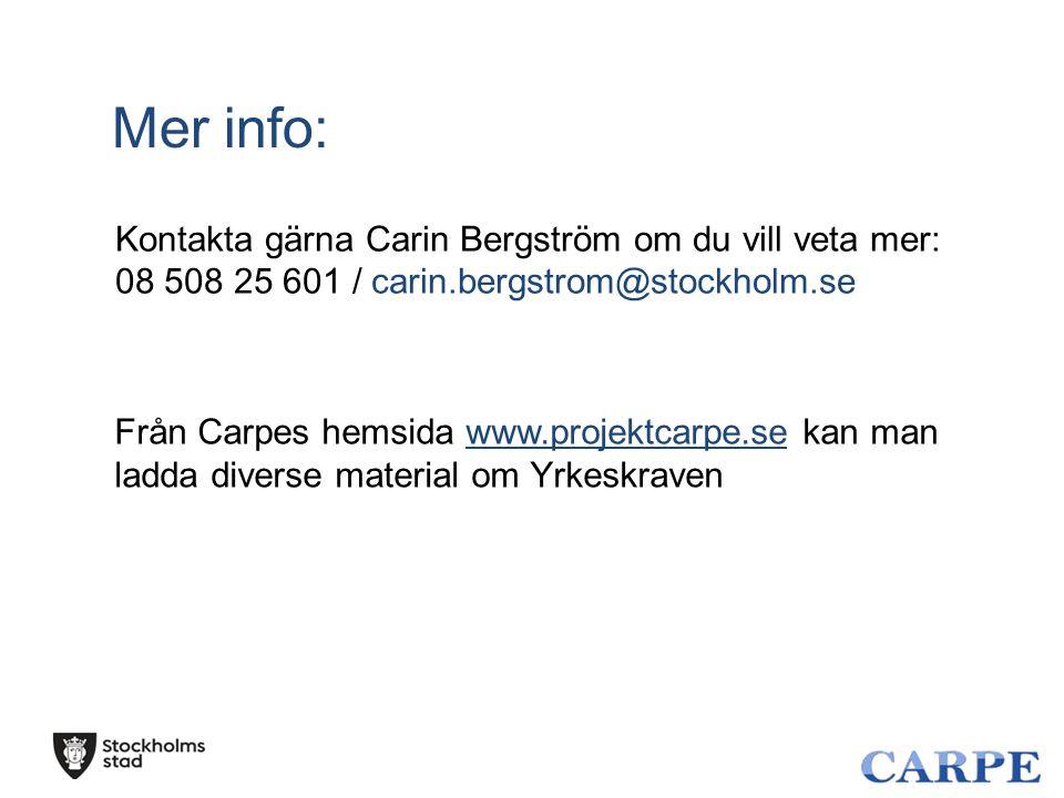 Mer info: Från Carpes hemsida www.projektcarpe.se kan man ladda diverse material om Yrkeskraven Kontakta gärna Carin Bergström om du vill veta mer: 08