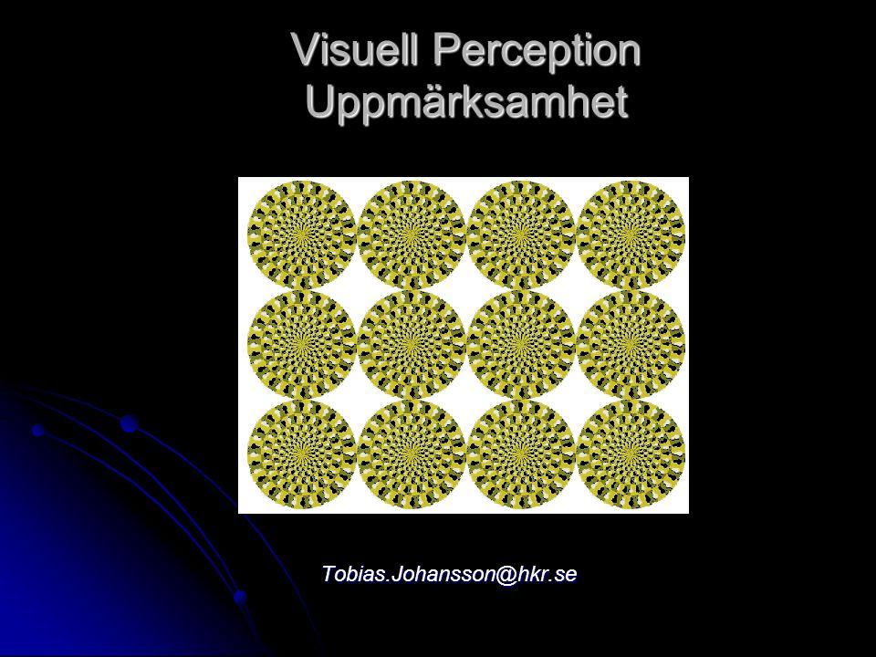 Visuell Perception Uppmärksamhet Tobias.Johansson@hkr.se