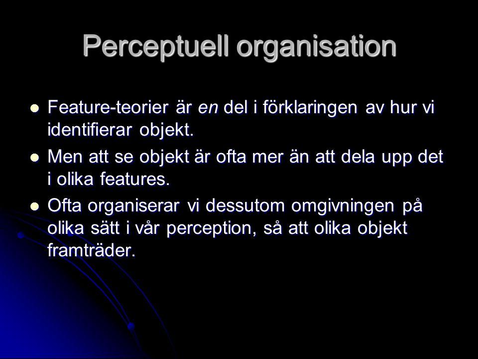 Perceptuell organisation Feature-teorier är en del i förklaringen av hur vi identifierar objekt.