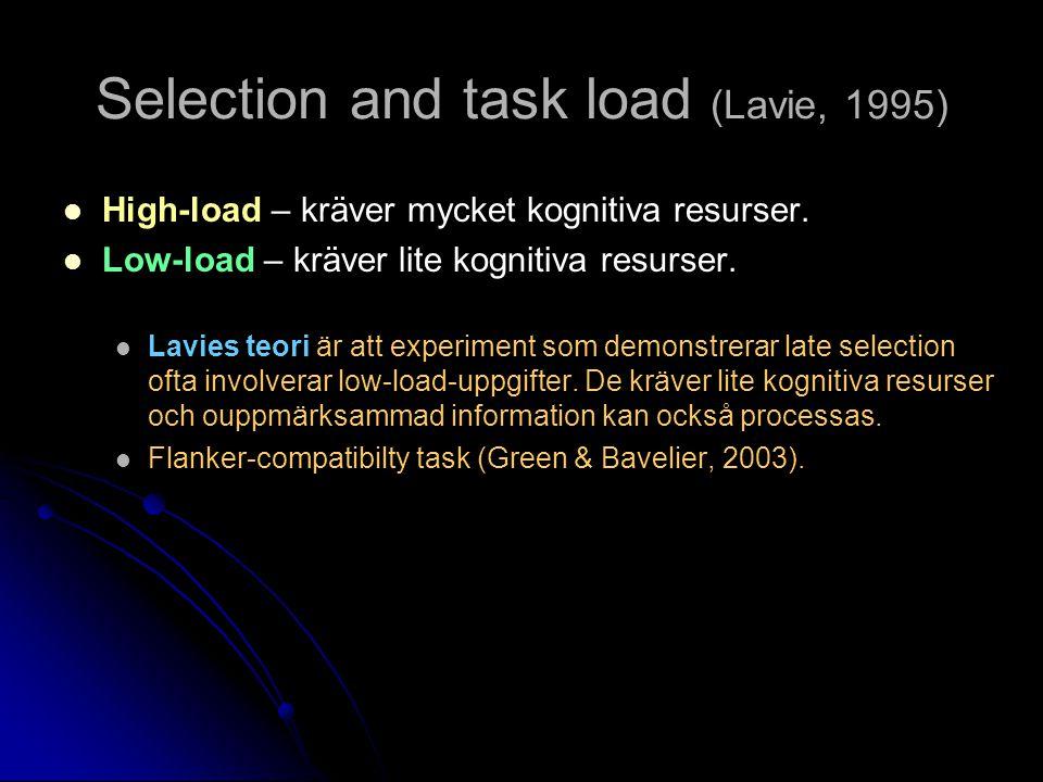Selection and task load (Lavie, 1995) High-load – kräver mycket kognitiva resurser.