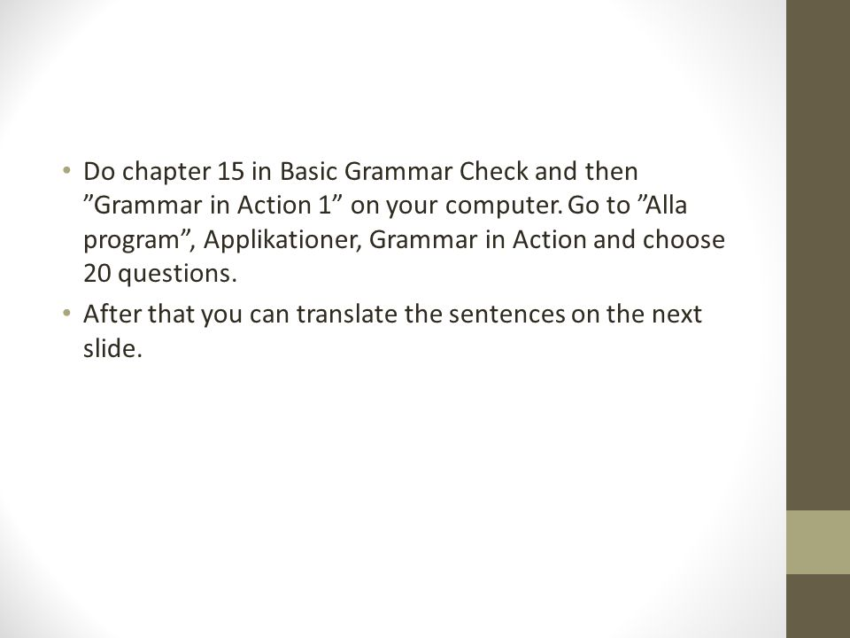 Do chapter 15 in Basic Grammar Check and then Grammar in Action 1 on your computer.