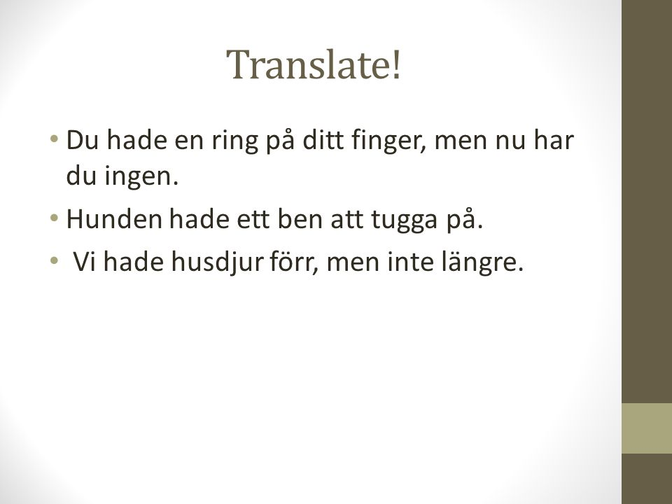 Translate. Du hade en ring på ditt finger, men nu har du ingen.