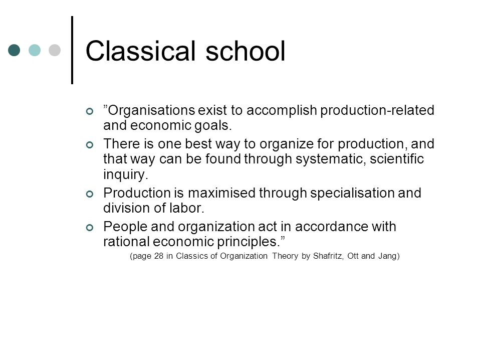 Classical school Organisations exist to accomplish production-related and economic goals.