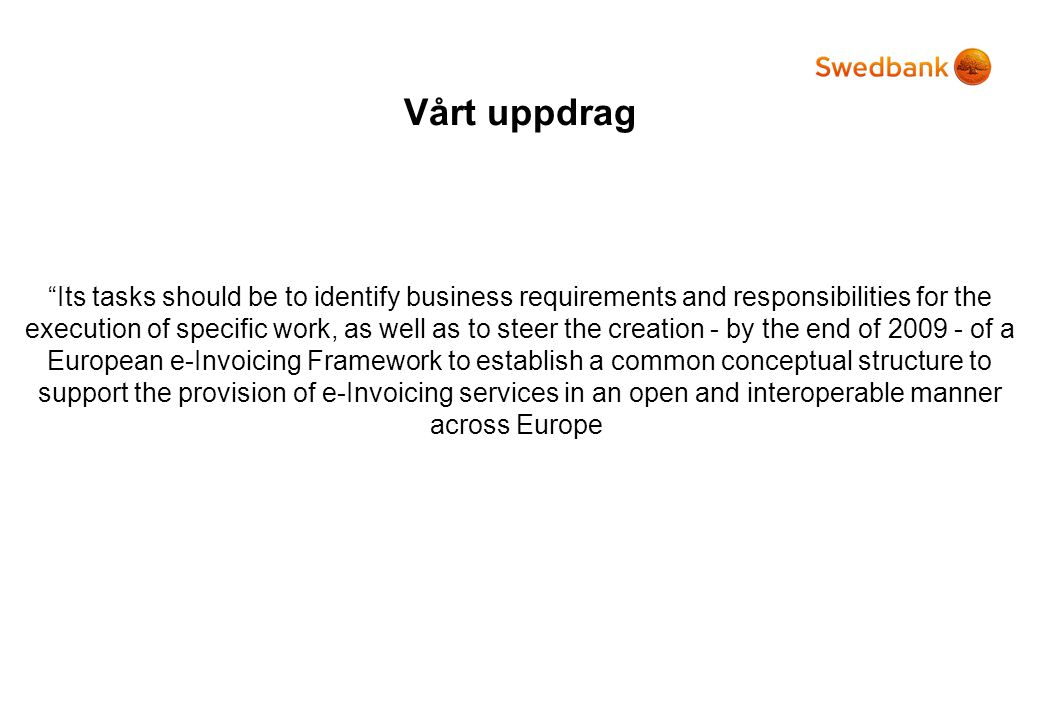 Vårt uppdrag Its tasks should be to identify business requirements and responsibilities for the execution of specific work, as well as to steer the creation - by the end of of a European e-Invoicing Framework to establish a common conceptual structure to support the provision of e-Invoicing services in an open and interoperable manner across Europe