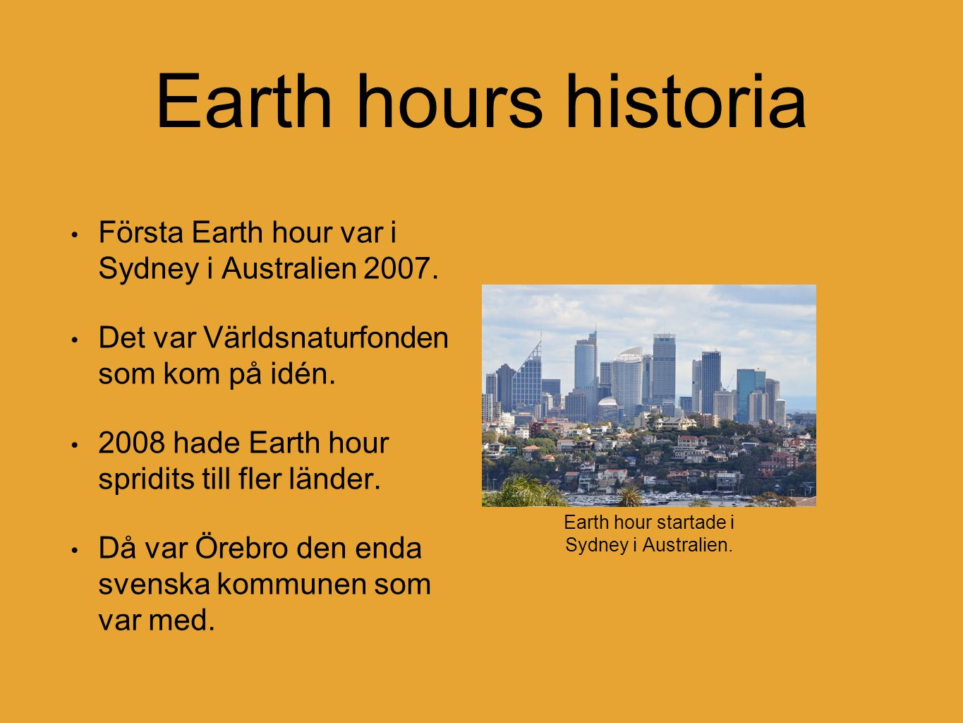 Earth hours historia Första Earth hour var i Sydney i Australien 2007.