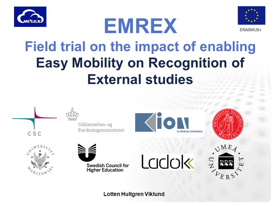 ERASMUS+ EMREX Field trial on the impact of enabling Easy Mobility on Recognition of External studies Lotten Hultgren Viklund