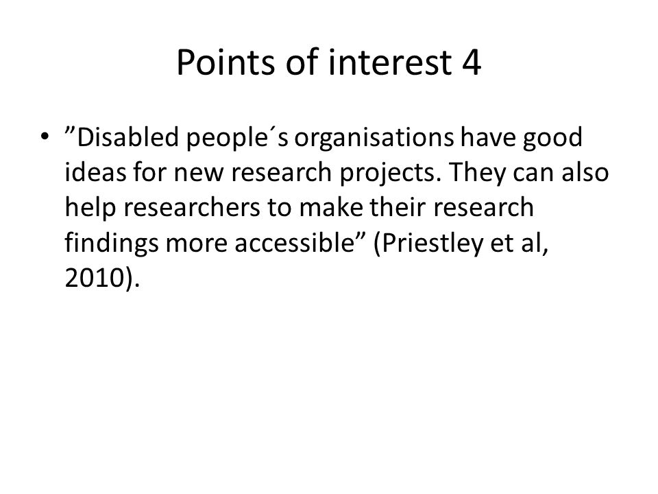 Points of interest 4 Disabled people´s organisations have good ideas for new research projects.