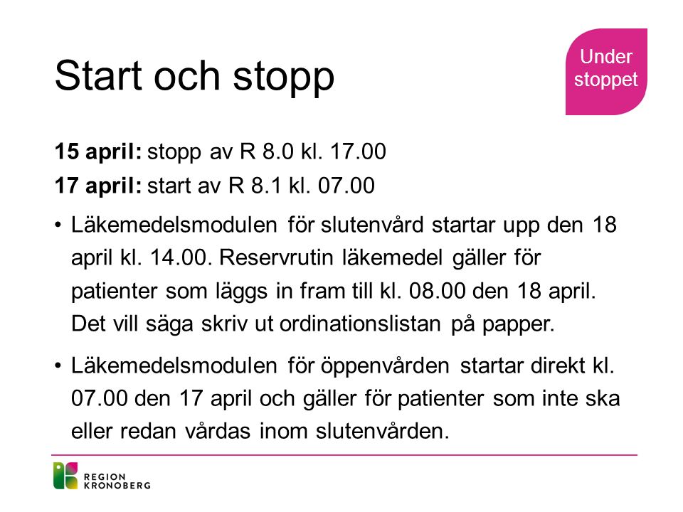 Start och stopp 15 april: stopp av R 8.0 kl april: start av R 8.1 kl.
