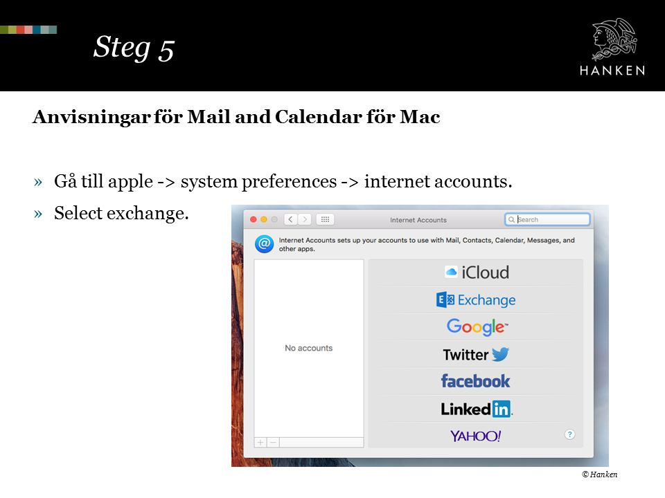 Steg 5 Anvisningar för Mail and Calendar för Mac »Gå till apple -> system preferences -> internet accounts.